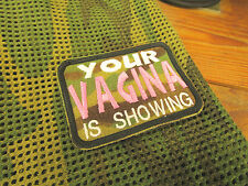 """FUNNY SEXIST """"YOUR VAGINA IS SHOWING"""" TACTICAL MORALE PATCH"""