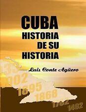 Cuba Historia de Su Historia by Luis Conte Agüero (2014, Paperback)