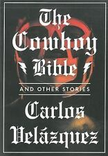 The Cowboy Bible and Other Stories by Carlos Velázquez (2016, Paperback)