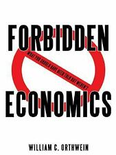 Forbidden Economics : What You Should Have Been Told but Weren't by William...