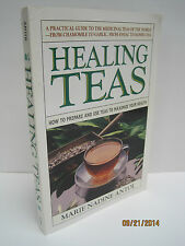 Healing Teas: How to Prepare & Use Teas to Maximize Your Health by Marie Antol