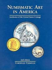 Numismatic Art in America : Aesthetics of the United States Coinage by...