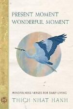 Present Moment Wonderful Moment : Mindfulness Verses for Daily Living by...
