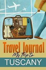 Travel Journal : My Trip to Tuscany by Travel Diary (2013, Paperback)