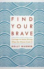 Find Your Brave : Courage to Stand Strong When the Waves Crash In by Holly...