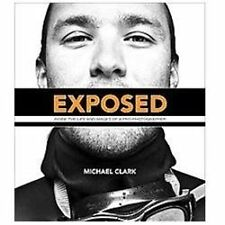 Exposed: Inside the Life and Images of a Pro Photographer (Voices That Matter),