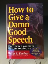 How to Give a Damn Good Speech : Even When You Have No Time to Prepare by Philip
