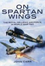On Spartan Wings: The Royal Hellenic Air Force in World War Two, Carr, John
