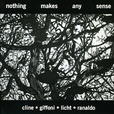 Nothing Makes Any Sense - Cline/Giffoni/Licht/Ranaldo (2007, CD NEUF)