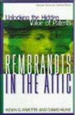 Rembrandts in the Attic : Unlocking the Hidden Value of Patents by Kevin G. Rive