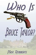 Bruce Taylor Novels: Who Is Bruce Taylor? by Max Robberts (2016, Paperback)