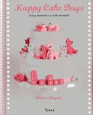 Happy Cake Days : Every Moment Is a Cake Moment! by Wendy Schlagwein (2013,...