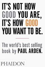 It's Not How Good You Are, Its How Good You Want to Be: The World's Best Selling