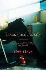 Black Gold of the Sun : Searching for Home in Africa and Beyond by Ekow Eshun...