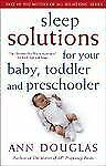 Sleep Solutions for  Your Baby, Toddler and Preschooler: The Ultimate No-Worry A