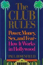 The Club Rules : Power, Money, Sex, and Fear - How It Works in Hollywood
