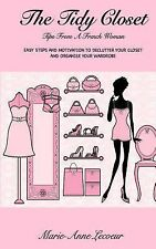 The Tidy Closet: Tips From A French Woman: Easy Steps And Motivation To Declutte