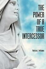 The Power of a True Intercessor by Patricia J. Williams (2013, Paperback)