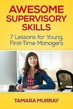 Awesome Supervisory Skills: Seven Lessons for Young, First-Time Managers by...