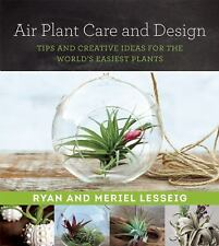 Air Plant Care and Design : Tips and Creative Ideas for the World's Easiest...