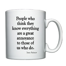 People who think they know everything - Isaac Asimov  - Personalised Mug / Cup
