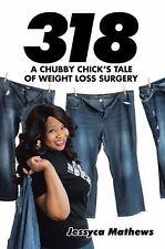318 : A Chubby Chick?s Tale of Weight Loss Surgery by Jessyca Mathews (2016,...