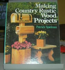 Making Country Rustic Wood Projects by Patrick Spielman
