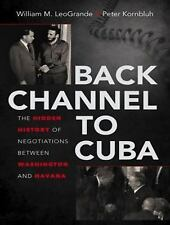 Back Channel to Cuba : The Hidden History of Negotiations Between Washington...