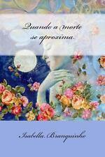 Quando a Morte Se Aproxima by Isabella Branquinho (2013, Paperback)