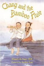 Chang and the Bamboo Flute by E. Hill & Elizabeth Starr Hill (2002, Hardcover)