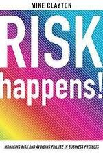 Risk Happens!: Managing Risk and Avoiding Failure in Business Projects by...