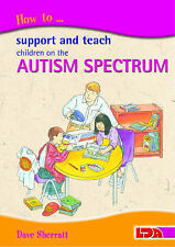 How to Support and Teach Children on the Autism Spectrum by Dave Sherratt...