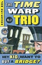 Time Warp Trio: Hey Kid, Want to Buy a Bridge? 11 by Jon Scieszka (2004,...