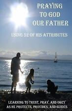 Praying to God Our Father : Learning to Trust, Pray, and Obey As He Protects,...