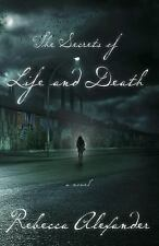 The Secrets of Life and Death by Rebecca Alexander (2014, Paperback)