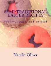 Semi-Traditional Easter Recipes : Savory, Sweet, and Special by Natalie...