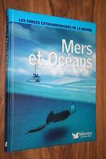 MERS ET OCEANS  LES FORCES DE LA NATURE  éd. 2006  PARFAIT ETAT