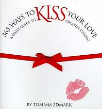 365 Ways to Kiss Your Love: A Daily Guide to Creative Kissing, Edmark, Tomima, G