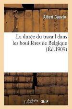 La Duree du Travail Dans les Houilleres de Belgique by Cauvin-A (2014,...