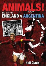 Animals! The Story of the England vs Argentina Rivalry - Football History book