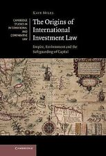 The Origins of International Investment Law: Empire, Environment and the Safegua