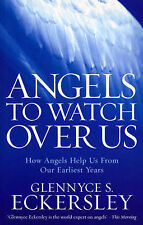 Glennyce S. Eckersley Angels to Watch Over Us: How angels help us from our earli