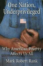 One Nation, Underprivileged: Why American Poverty Affects Us All by Rank, Mark