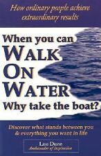 When You Can Walk on Water Why Take the Boat? : How Ordinary People Achieve...