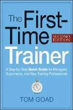 The First-Time Trainer : A Step-by-Step Quick Guide for Managers,...