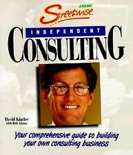 Streetwise Independent Consulting Your Comprehensive Guide to Building Your Own