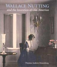 Wallace Nutting and the Invention of Old America (Wadsworth Atheneum M-ExLibrary