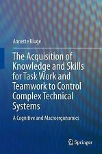 The Acquisition of Knowledge and Skills for Taskwork and Teamwork to Control Com
