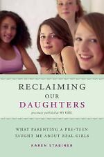 Reclaiming Our Daughters: What Parenting a Pre-Teen Taught Me About Real Girls (
