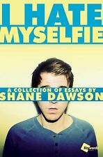 I Hate Myselfie: A Collection of Essays by Shane Dawson [Paperback] BRAND NEW